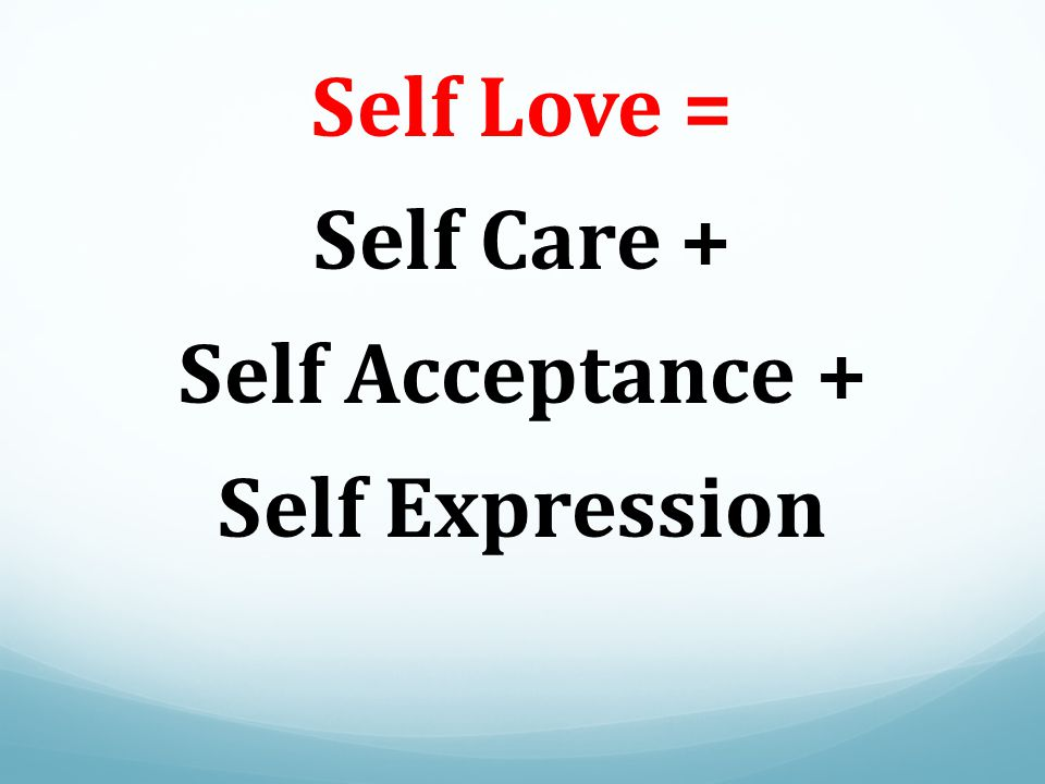 Self Love = Self Care + Self Acceptance + Self Expression