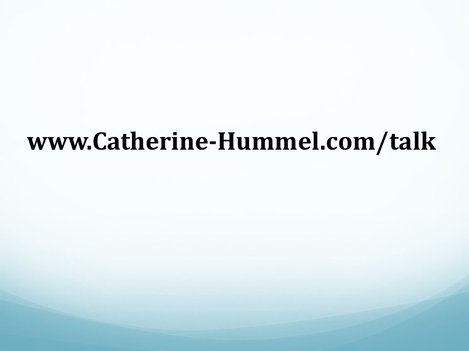 www.Catherine-Hummel.com/talk