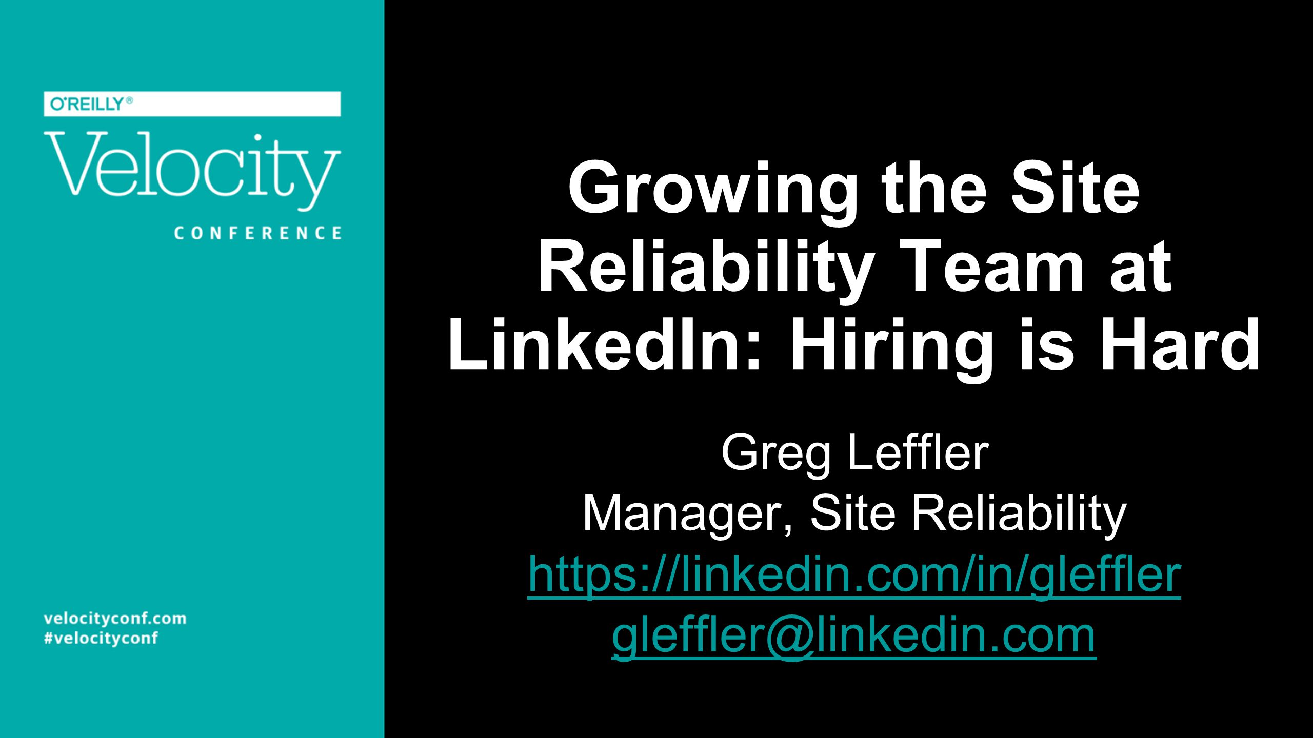 Growing the Site Reliability Team at LinkedIn: Hiring is Hard Greg Leffler Manager, Site Reliability https://linkedin.com/in/gleffler gleffler@linkedi