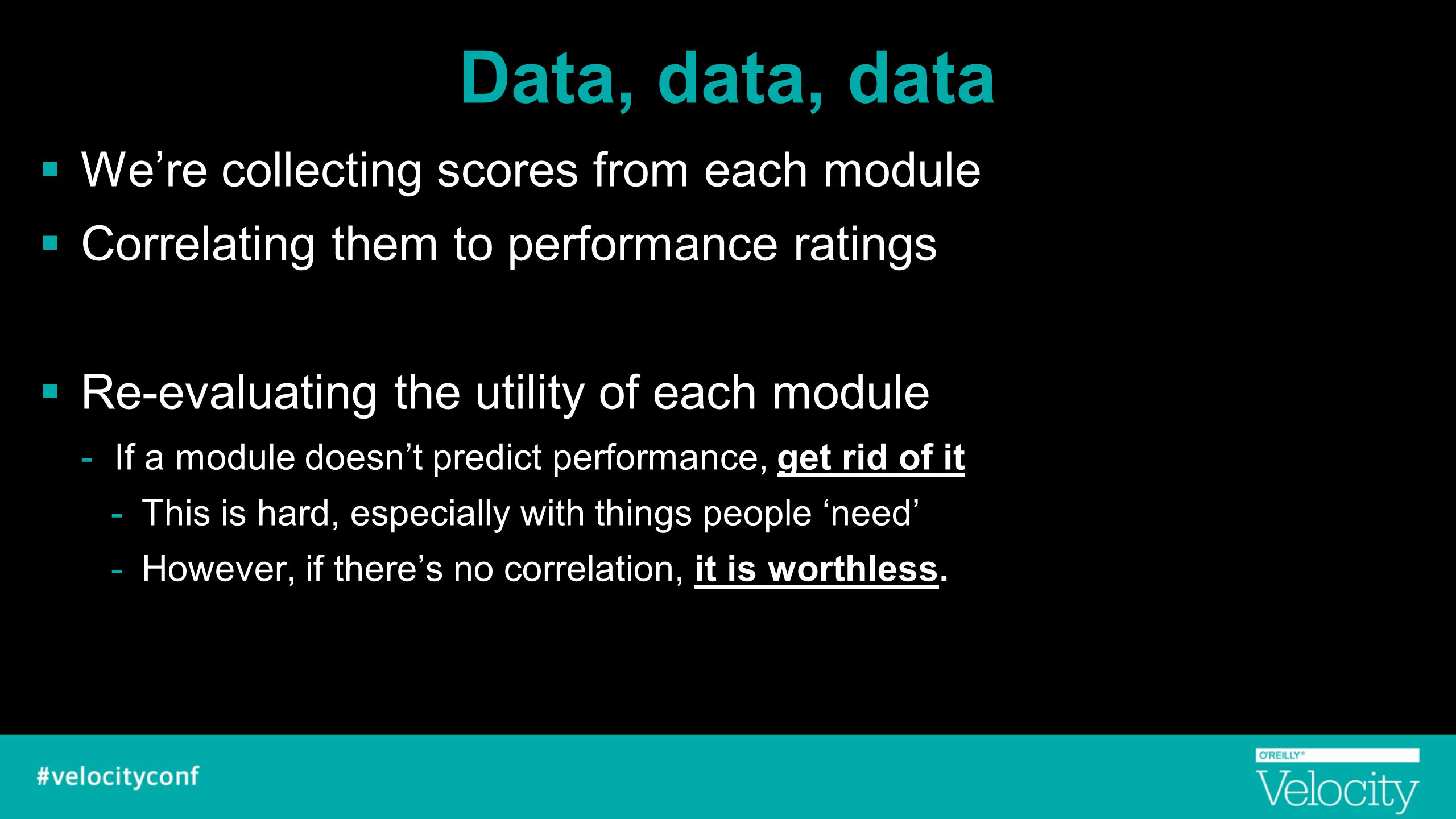 Data, data, data  We're collecting scores from each module  Correlating them to performance ratings  Re-evaluating the utility of each module -If a