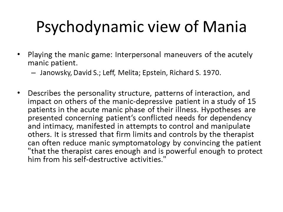 Psychodynamic view of Mania Playing the manic game: Interpersonal maneuvers of the acutely manic patient. – Janowsky, David S.; Leff, Melita; Epstein,