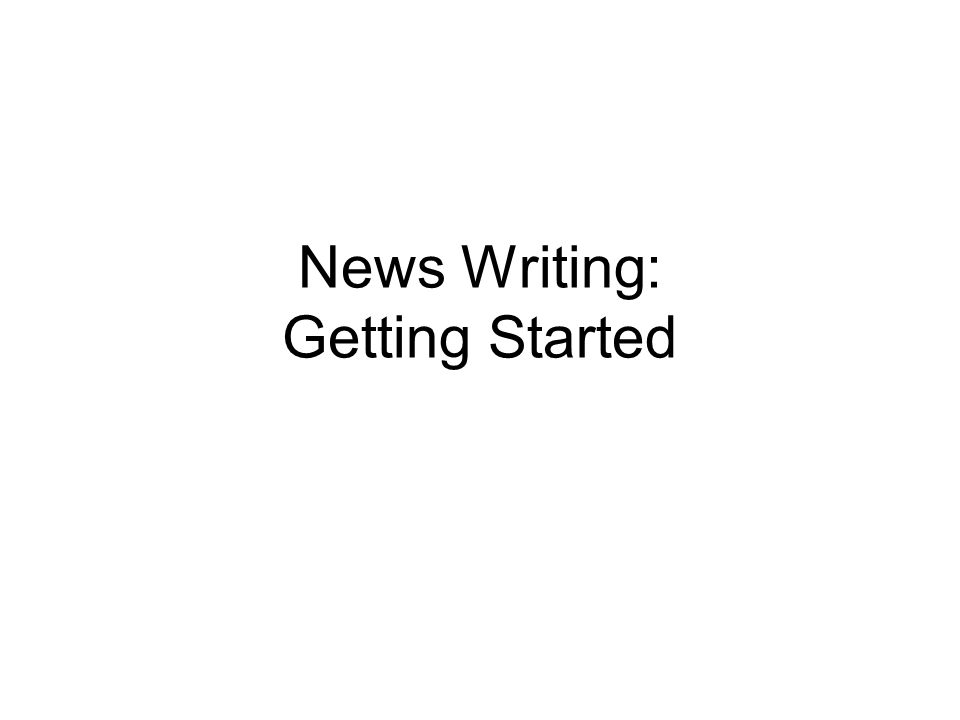 News Writing: Getting Started