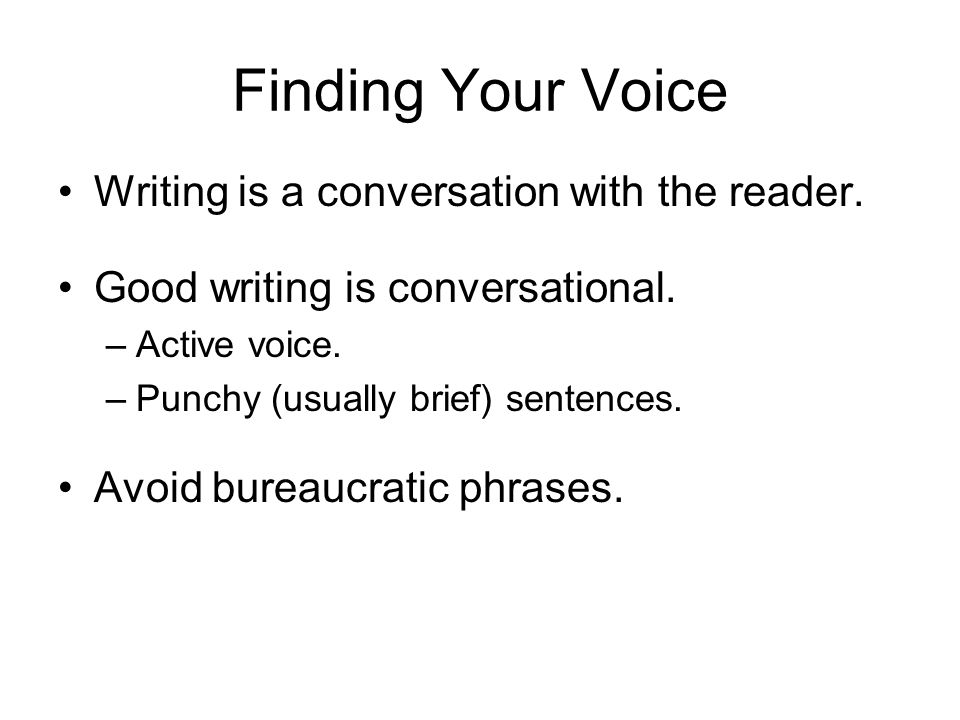 Finding Your Voice Writing is a conversation with the reader.