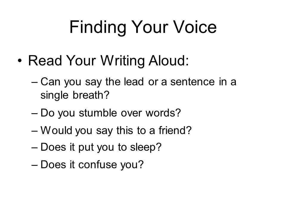 Read Your Writing Aloud: –Can you say the lead or a sentence in a single breath.
