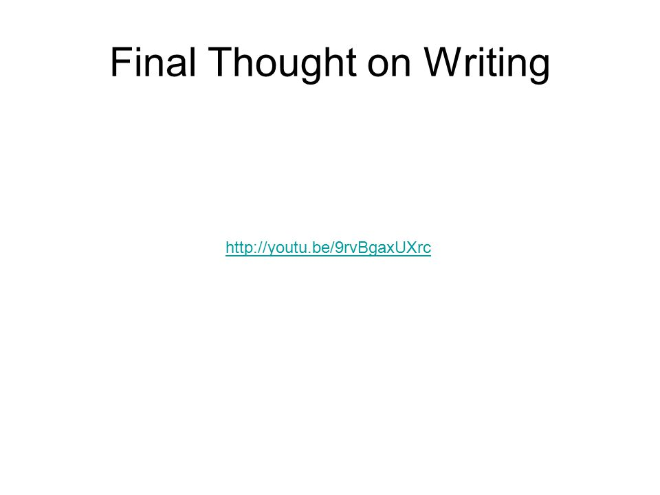Final Thought on Writing http://youtu.be/9rvBgaxUXrc