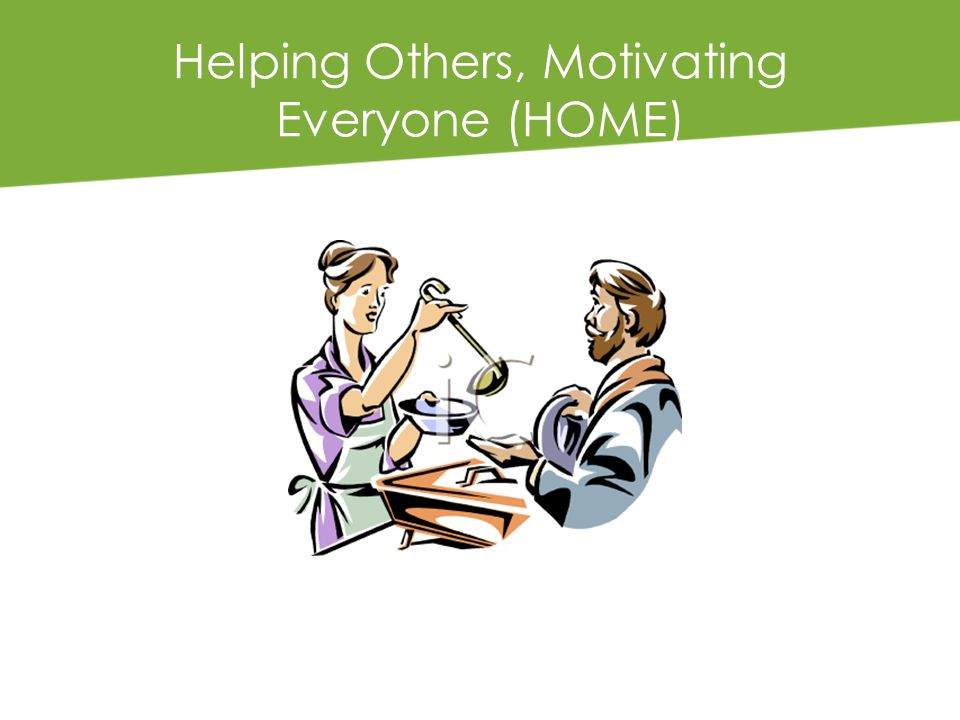 Helping Others, Motivating Everyone (HOME)