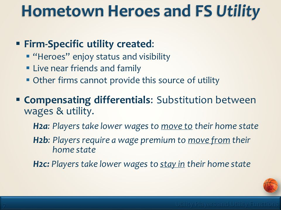 7 Utility Players and Utility Functions  Firm-Specific utility created:  Heroes enjoy status and visibility  Live near friends and family  Other firms cannot provide this source of utility  Compensating differentials: Substitution between wages & utility.