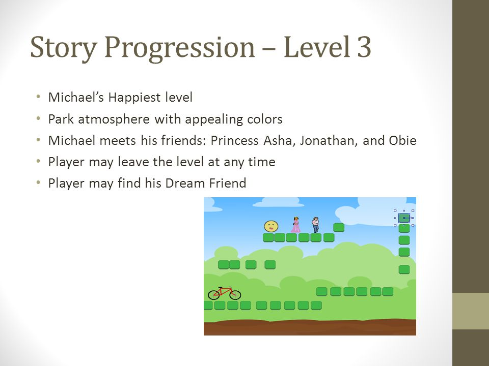 Story Progression – Level 3 Michael's Happiest level Park atmosphere with appealing colors Michael meets his friends: Princess Asha, Jonathan, and Obi