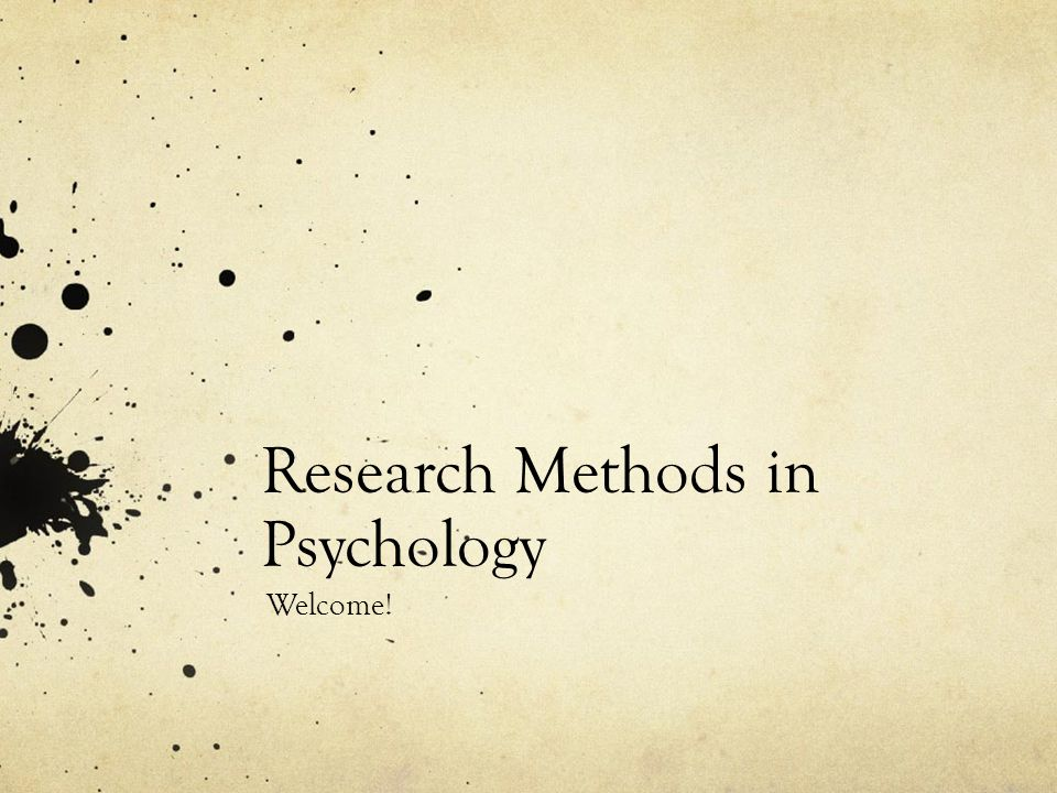 Research Methods in Psychology Welcome!