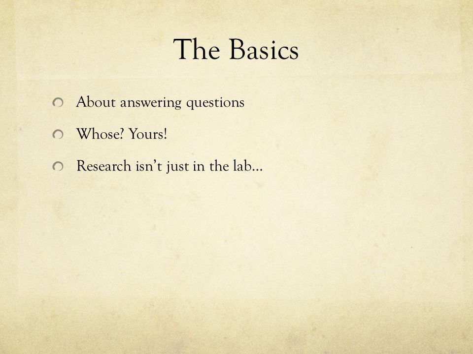The Basics About answering questions Whose? Yours! Research isn't just in the lab…