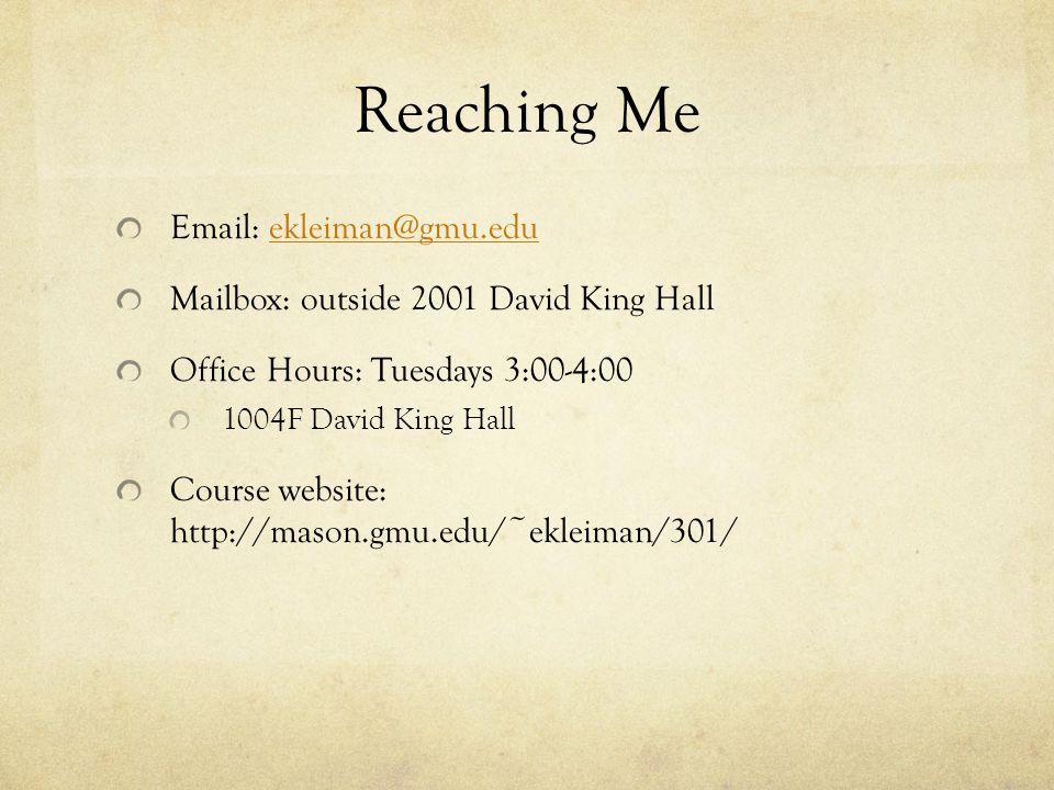 Reaching Me Email: ekleiman@gmu.eduekleiman@gmu.edu Mailbox: outside 2001 David King Hall Office Hours: Tuesdays 3:00-4:00 1004F David King Hall Course website: http://mason.gmu.edu/~ekleiman/301/