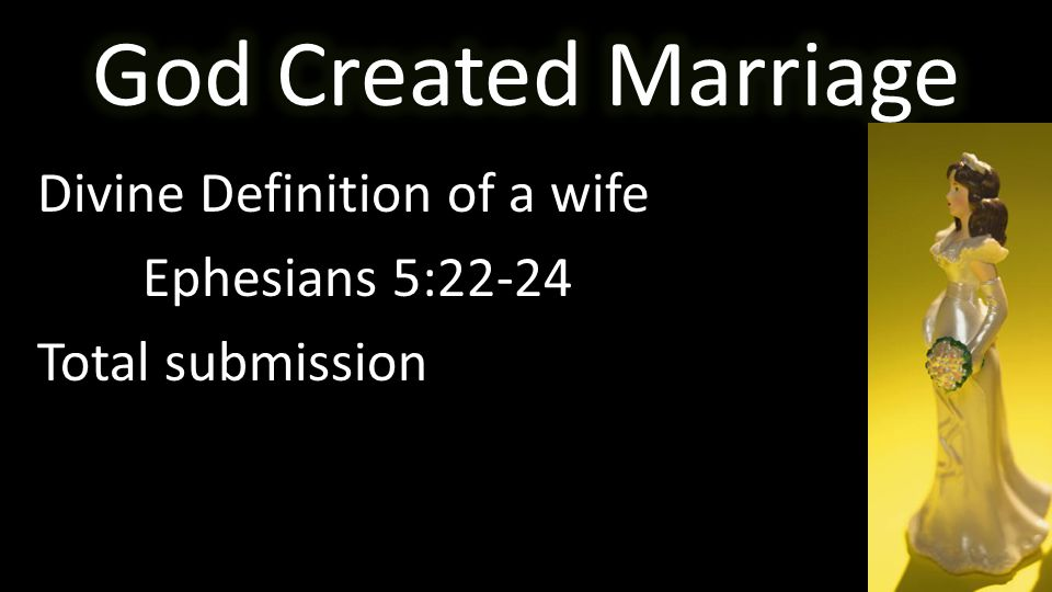 Divine Definition of a wife Ephesians 5:22-24 Total submission
