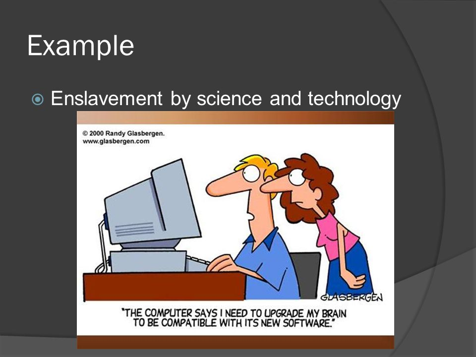 Example  Enslavement by science and technology