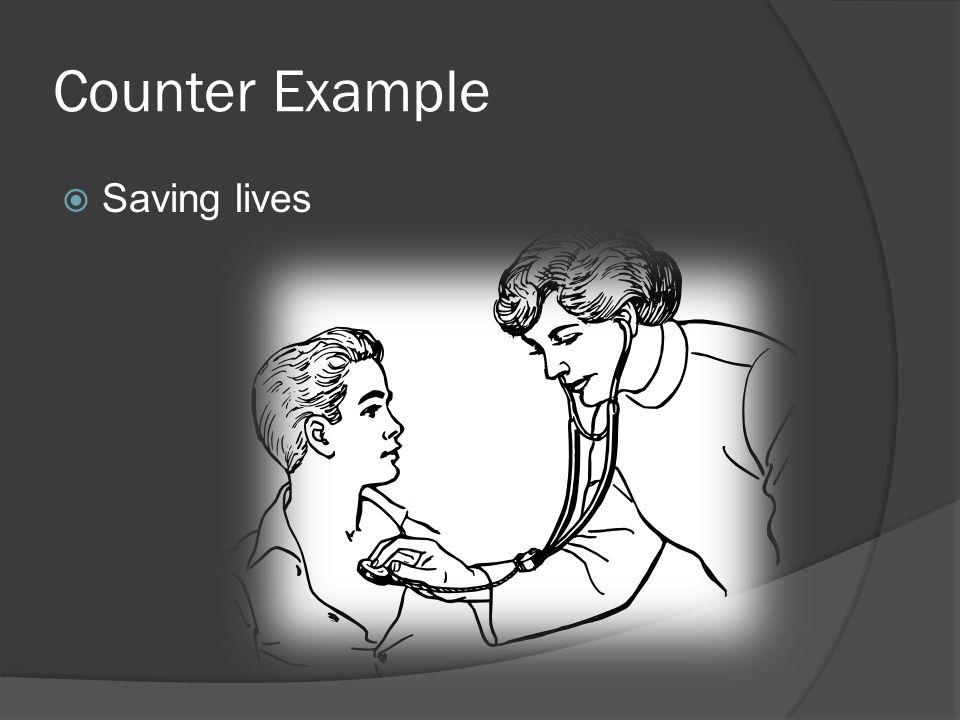 Counter Example  Saving lives