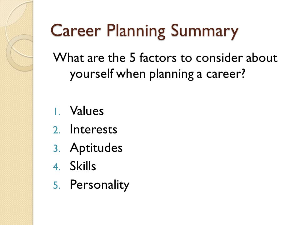 Career Planning Summary What are the 5 factors to consider about yourself when planning a career.