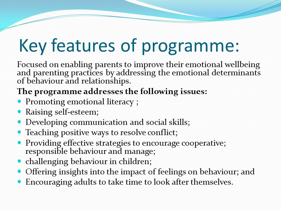 Research findings: turning the curve ( Friedman, 2005) Improvement in :  Ability to manage children's behaviour;  Children's behaviour at home and school;  Ability to enhance relationships and nurturing skills within the family;  Child meeting appropriate expectations;  Confidence and empathy in relation to managing children;  Child's attitude towards parents, peers and others;  Circumstances e.g.