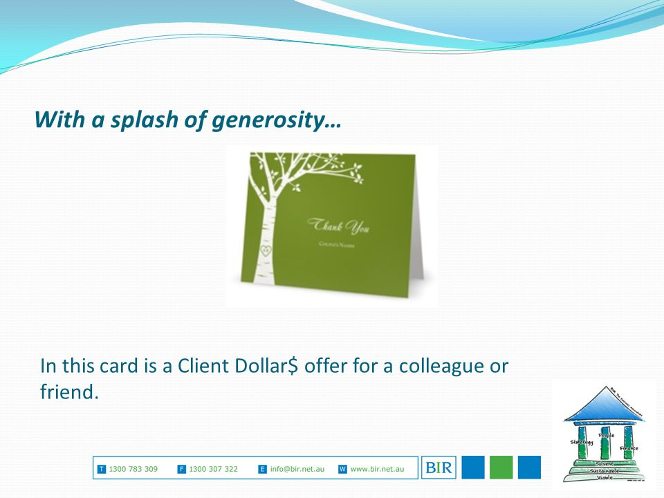 With a splash of generosity… In this card is a Client Dollar$ offer for a colleague or friend.