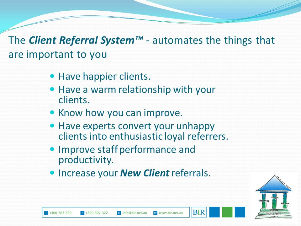 The Client Referral System™ - automates the things that are important to you Have happier clients.