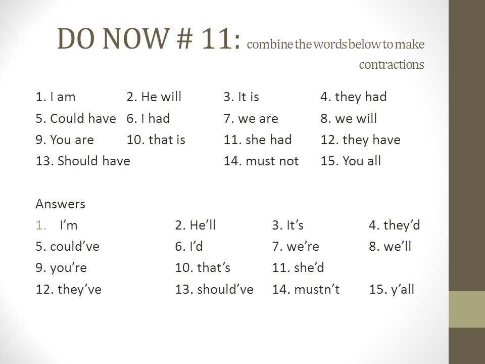 DO NOW # 11: combine the words below to make contractions 1.
