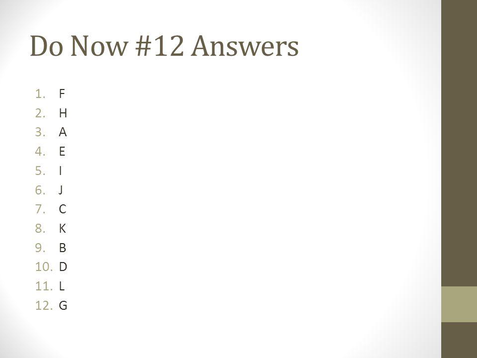 Do Now #12 Answers 1.F 2.H 3.A 4.E 5.I 6.J 7.C 8.K 9.B 10.D 11.L 12.G