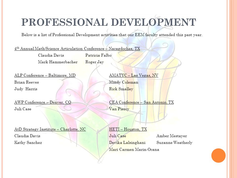PROFESSIONAL DEVELOPMENT Below is a list of Professional Development activities that our EEM faculty attended this past year.