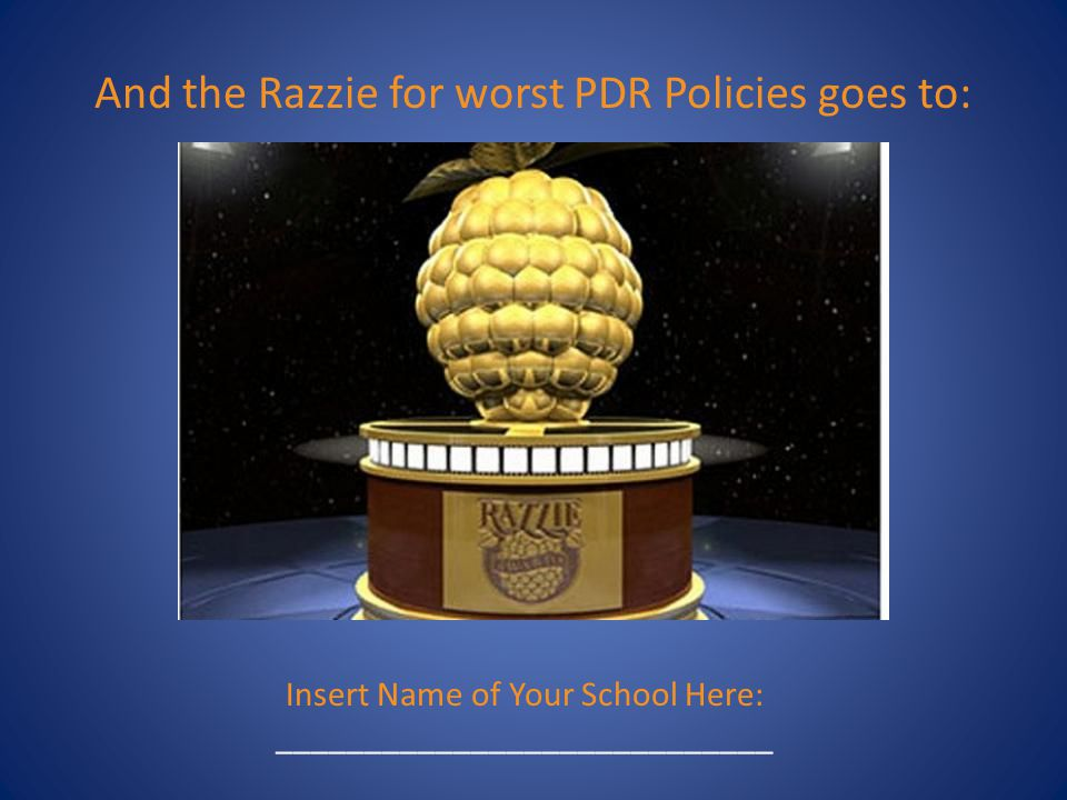 And the Razzie for worst PDR Policies goes to: Insert Name of Your School Here: ____________________________