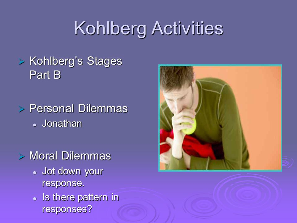 Kohlberg Activities  Kohlberg's Stages Part B  Personal Dilemmas Jonathan Jonathan  Moral Dilemmas Jot down your response.