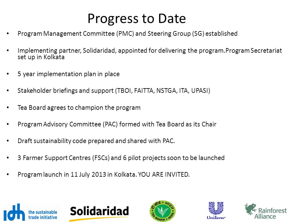 Progress to Date Program Management Committee (PMC) and Steering Group (SG) established Implementing partner, Solidaridad, appointed for delivering th