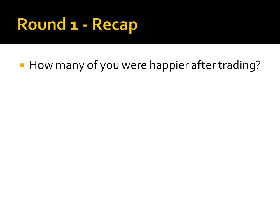  How many of you were happier after trading?
