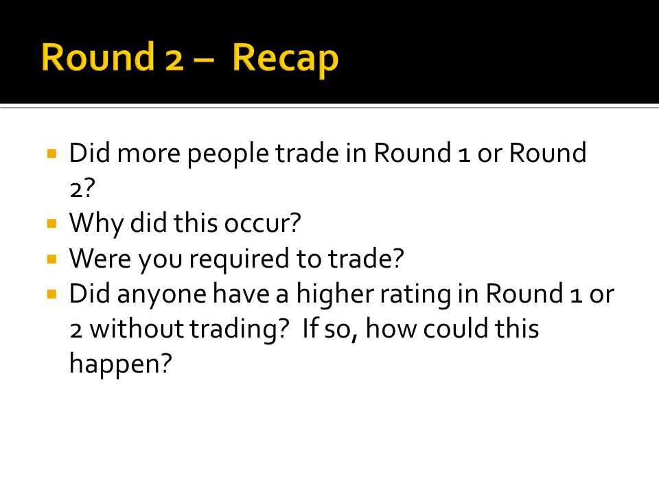  The number of items to trade remained the same in each round, but overall people seemed to be happier with the items they had at the end of Round 2 than at the end of Round 1.