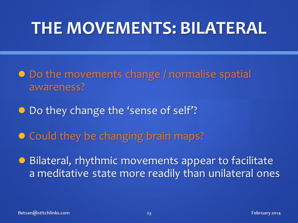 THE MOVEMENTS: BILATERAL Do the movements change / normalise spatial awareness.