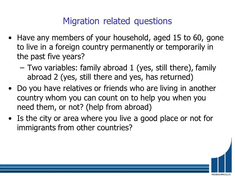 Migration related questions Have any members of your household, aged 15 to 60, gone to live in a foreign country permanently or temporarily in the past five years.