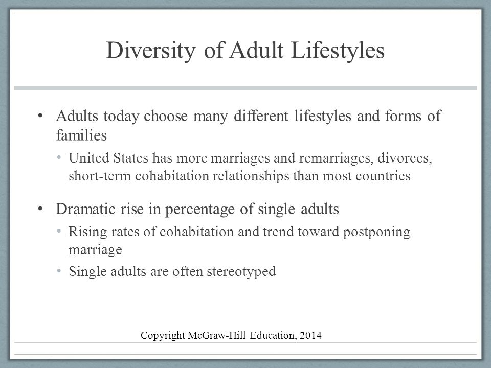 Diversity of Adult Lifestyles Adults today choose many different lifestyles and forms of families United States has more marriages and remarriages, di