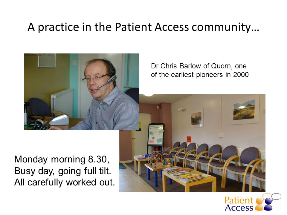 A practice in the Patient Access community… Monday morning 8.30, Busy day, going full tilt.