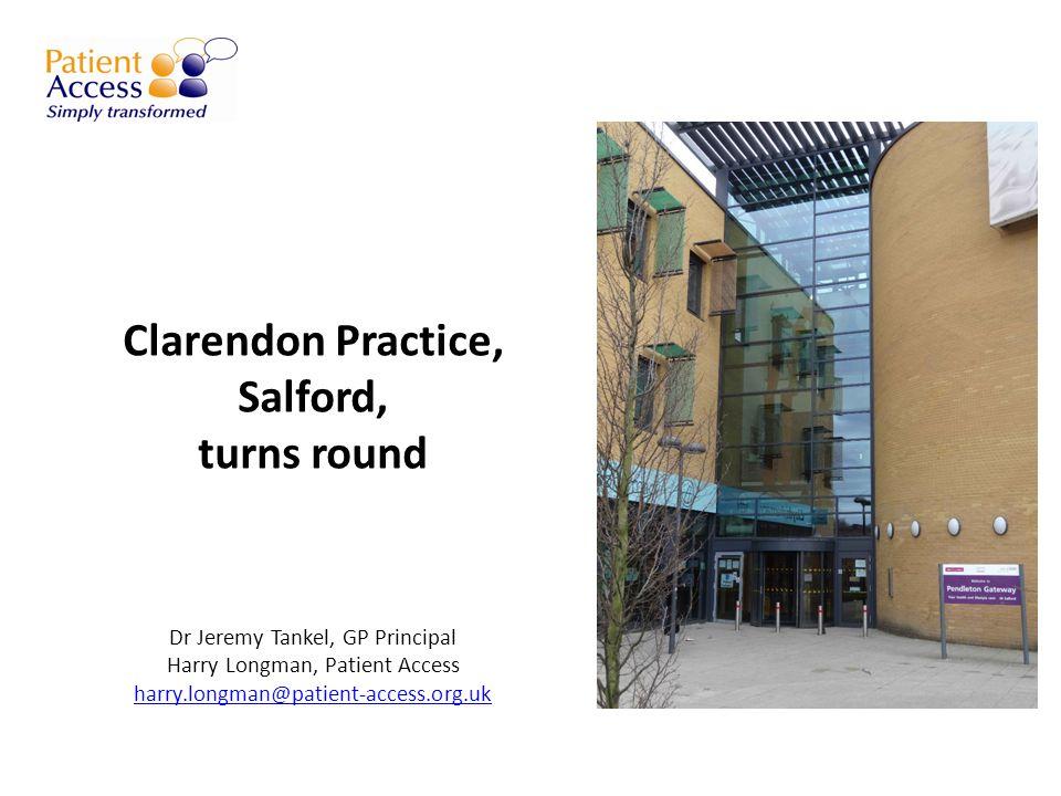 Clarendon Practice, Salford, turns round Dr Jeremy Tankel, GP Principal Harry Longman, Patient Access harry.longman@patient-access.org.uk harry.longman@patient-access.org.uk
