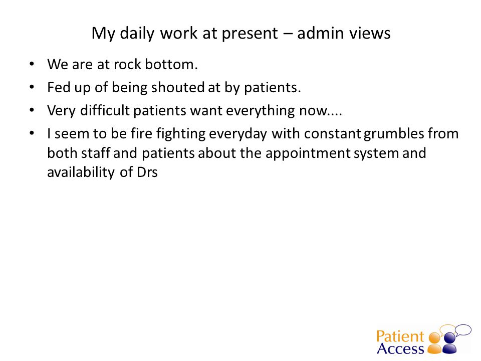 My daily work at present – clinician views Always busy, never having a full, if any, lunch break.