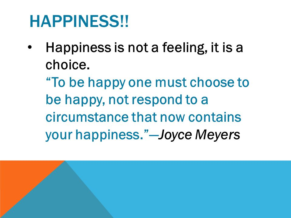 HAPPINESS!.Happiness is not a feeling, it is a choice.