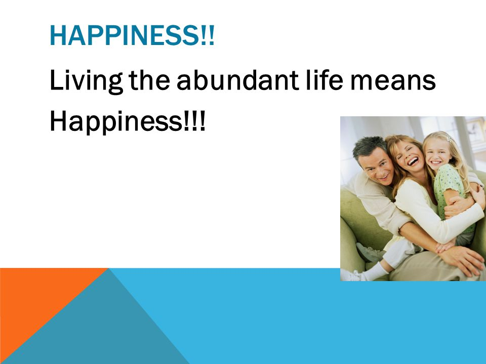 """HAPPINESS!! John 10:10) """"I come that they might have life, and that they might have it more abundantly."""""""