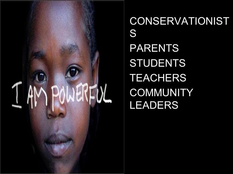 CONSERVATIONIST S PARENTS STUDENTS TEACHERS COMMUNITY LEADERS