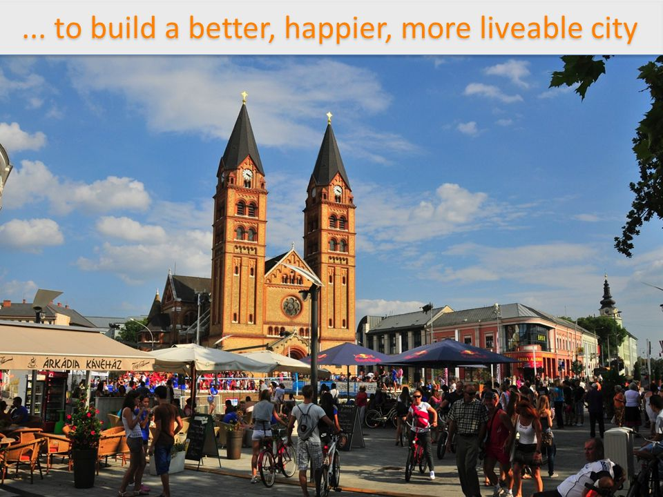 ... to build a better, happier, more liveable city