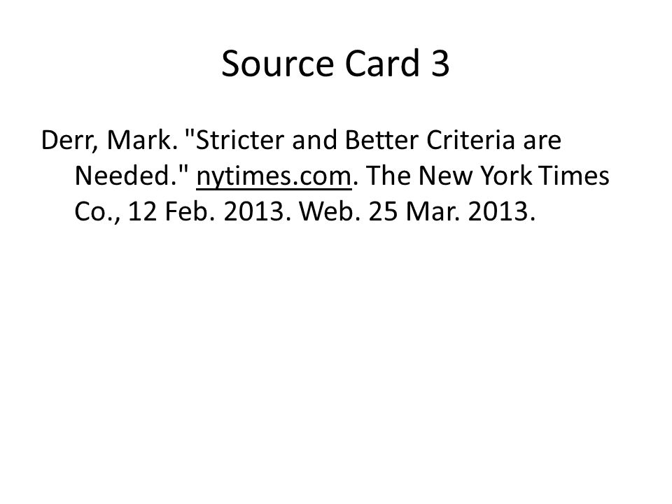 Source Card 3 Derr, Mark. Stricter and Better Criteria are Needed. nytimes.com.