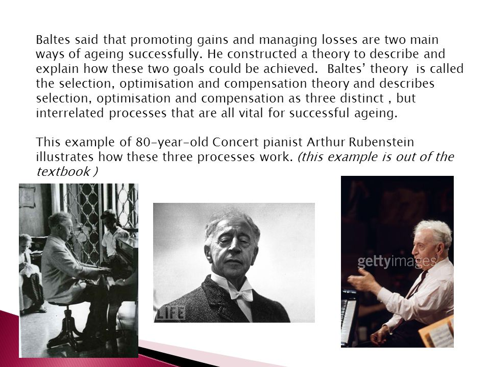 Baltes said that promoting gains and managing losses are two main ways of ageing successfully.