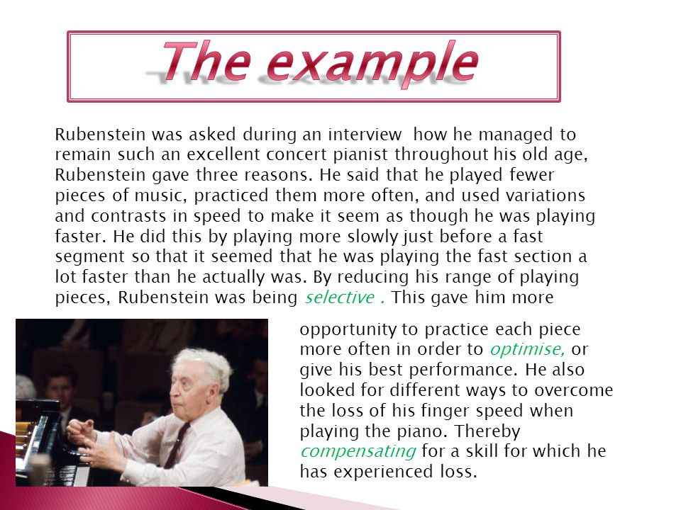 Rubenstein was asked during an interview how he managed to remain such an excellent concert pianist throughout his old age, Rubenstein gave three reasons.
