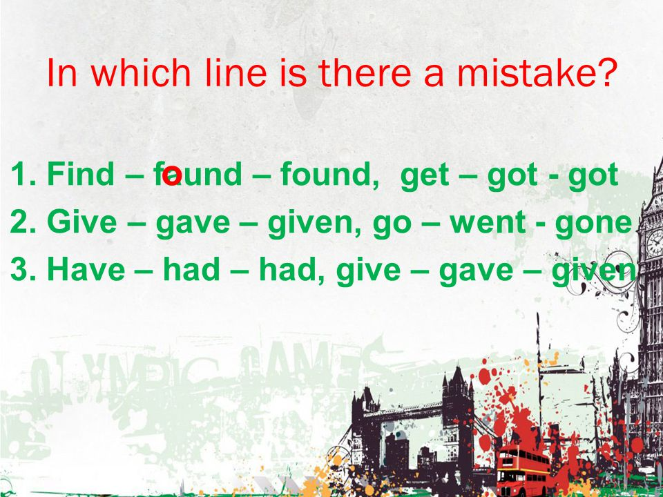 In which line is there a mistake.1. Find – faund – found, get – got - got 2.