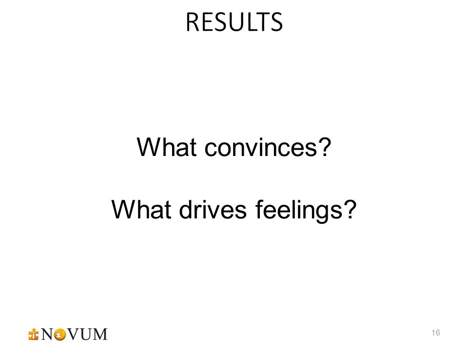 16 What convinces What drives feelings
