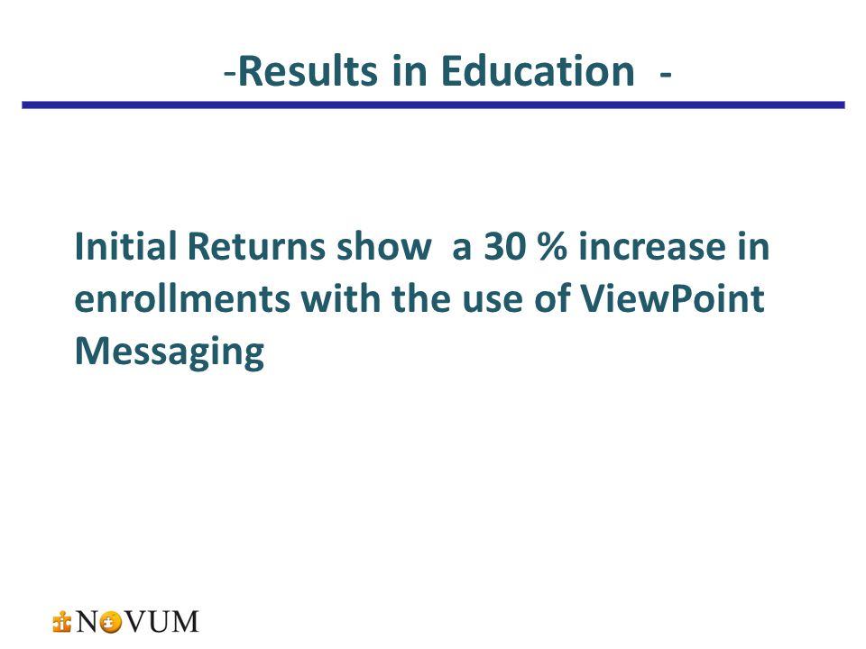 -Results in Education - Initial Returns show a 30 % increase in enrollments with the use of ViewPoint Messaging