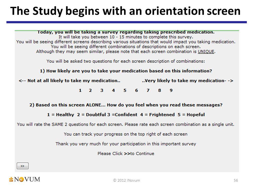 The Study begins with an orientation screen 56© 2012 iNovum