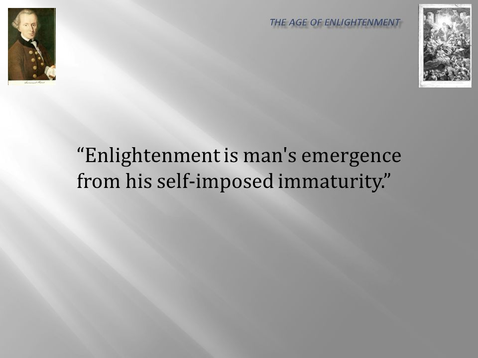 Enlightenment is man s emergence from his self-imposed immaturity.