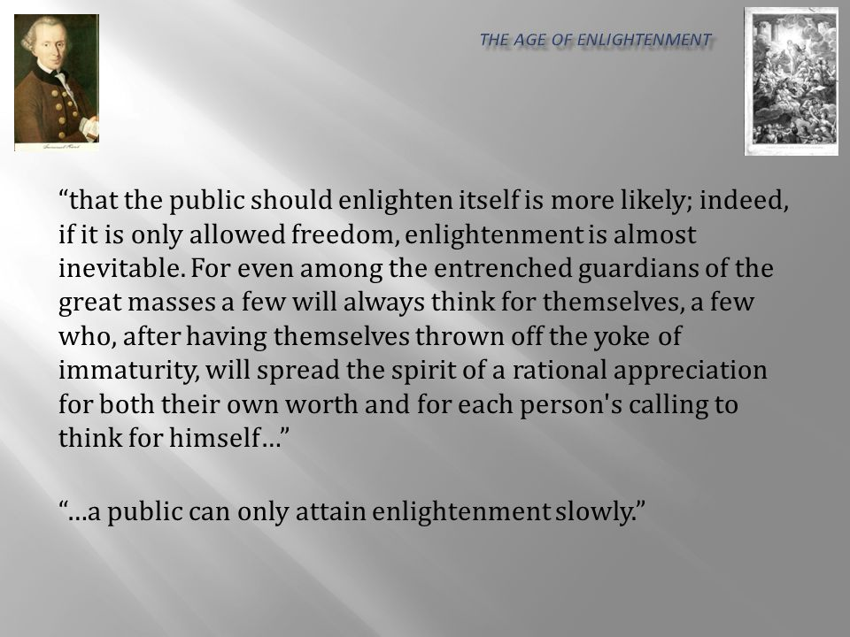 that the public should enlighten itself is more likely; indeed, if it is only allowed freedom, enlightenment is almost inevitable.