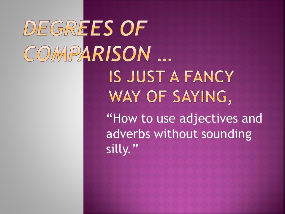 """""""How to use adjectives and adverbs without sounding silly."""""""